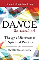 Dance―The Sacred Art: The Joy of Movement as a Spiritual Practice (The Art of Spiritual Living)