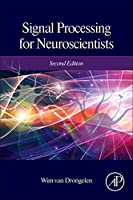Signal Processing for Neuroscientists, Second Edition