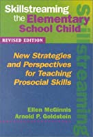 Skillstreaming the Elementary School Child: New Strategies and Perspectives for Teaching Prosocial Skills