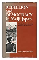 Rebellion and Democracy in Meiji Japan: Study of Commoners in the Popular Rights Movement