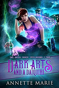 Dark Arts and a Daiquiri (The Guild Codex: Spellbound Book 2) by [Marie, Annette]