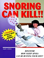 Snoring Can Kill!!: Discover How Sleep Apnea Can Be Ruining Your Life