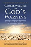 Global Warming or God'S Warning: A Prophetic Explanation for the Strange and Unusual Events in the Skies, on the Land, in the Waters, and with the Weather (English Edition)