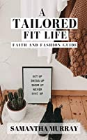 A Tailored Fit Life: Faith and Fashion Guide