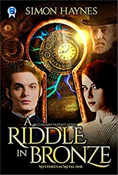A Riddle in Bronze: A gaslamp fantasy novel by [Haynes, Simon]
