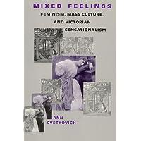 Mixed Feelings: Feminism, Mass Culture, and Victorian Sensationalism