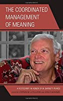 The Coordinated Management of Meaning: A Festschrift in Honor of W. Barnett Pearce (The Fairleigh Dickinson University Press Series in Communication Studies)