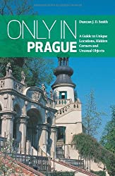 Only in Prague: A Guide to Unique Locations, Hidden Corners and Unusual Objects