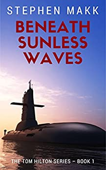 Beneath Sunless Waves (The Tom Hilton series Book 1) by [Makk, Stephen]