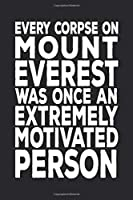 Every Corpse On Mount Everest Was Once An Extremely Motivated Person: 6 X 9 Blank Lined Coworker Gag Gift Funny Office Notebook Journal