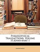 Philosophical Transactions, Volume 51, Part 1