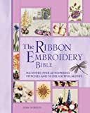 The Ribbon Embroidery Bible: Includes Over 60 Inspiring Stitches and 50 Delightful Motifs (Needlecraft Bibles) 画像