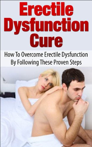 Download Erectile Dysfunction Cure: How To Overcome Erectile Dysfunction By Following These Proven Steps (Sexual Dysfunction, Sexual Anxiety, ED, Impotance, Erection) (English Edition) B00KAPU4A6