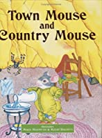 Town Mouse And Country Mouse (Classic Fairy Tales)