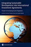 Integrating Sustainable Development into International Investment Agreements: A Guide For Developing Country Negotiators