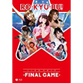 RO-KYU-BU! / LIVE 2013 -FINAL GAME- [Blu-ray]