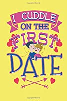 I Cuddle on the First Date: Journal or Diary for Relationships and Dating