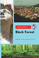 Black Forest Travel Guide: Where to Go & What to Do