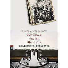 Wir haben das KZ überlebt - Zeitzeugen berichten (German Edition)