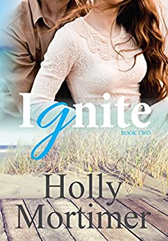 Ignite (The Sisters Series Book 2) by [Mortimer, Holly]