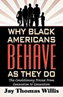 Why Black Americans Behave As They Do: The Conditioning Process from Generation to Gernation