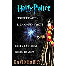 Harry Potter Secret Facts - Every Fans Must Needs To Know: Unknown Facts