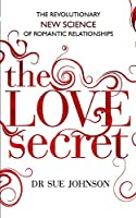 The Love Secret: The revolutionary new science of romantic relationships