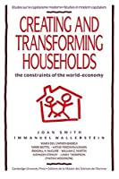 Creating & Transforming Households: The Constraints of the World-Economy (Studies in Modern Capitalism)