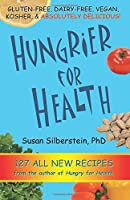 Hungrier for Health: 127 Delicious, Nutritious Dishes to Hekp Prevent and Reverse Disease
