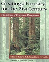 Creating a Forestry for the 21st Century: The Science of Ecosystem Management