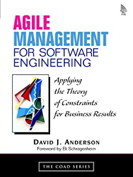 Agile Management for Software Engineering: Applying the Theory of Constraints for Business Results by [Anderson, David J.]