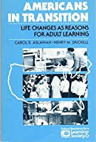 Americans in Transition: Life Changes As Reasons for Adult Learning