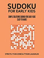 Sudoku For Early Kids: Simple Solutions Sudoku For Early Kids (Easy to Hard)