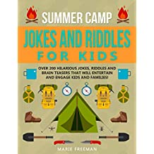 Summer Camp Jokes and Riddles for Kids: Over 200 Hilarious Jokes, Riddles and Brain Teasers that Will Engage Kids and Families During Road Trips, Campfires and Family Events!