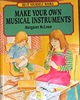 Make Your Own Musical Instruments (Do It Yourself Books)