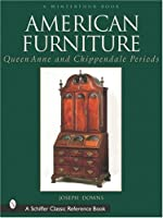 American Furniture: Queen Anne and Chippendale Periods in the Henry Francis Du Pont Winterthur Museum (Winterthur Book)