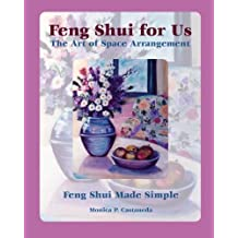 Feng Shui for Us: The Art of Space Arrangement: Feng Shui Made Simple