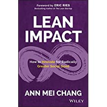 Lean Impact: How to Innovate for Radically Greater Social Good