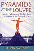 Pyramids at the Louvre: Music, Culture, and Collage from Stravinsky to the Postmodernists