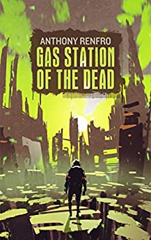 Gas Station of the Dead by [Renfro, Anthony]