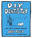 DIY Dentistry: and Other Alarming Inventions