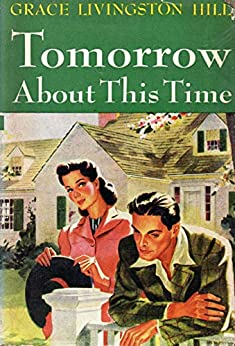 Tomorrow About This Time by [Grace Livingston Hill]