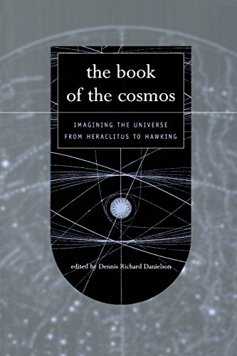 The Book Of The Cosmos: Imagining The Universe From Heraclitus To Hawking
