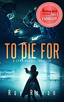 TO DIE FOR: To Save Her Country, She Must First Save Herself... (Lynn Clarke Thriller Series Book One 1) by [Ronan, Ray]