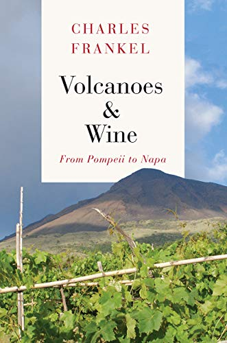 Download Volcanoes & Wine: From Pompeii to Napa 022617722X