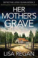 Her Mother's Grave: Absolutely gripping crime fiction with unputdownable mystery and suspense (Detective Josie Quinn)