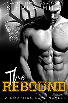 The Rebound: A College Sports Romance (Courting Love Book 2) by [Hill, Sierra]