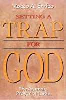 Setting a Trap for God: The Aramaic Prayer of Jesus by Rocco A. Errico(1997-02-01)
