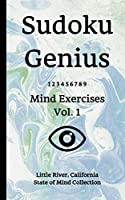 Sudoku Genius Mind Exercises Volume 1: Little River, California State of Mind Collection