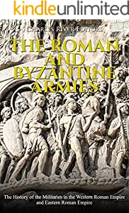 The Roman and Byzantine Armies: The History of the Militaries in the Western Roman Empire and Eastern Roman Empire (English Edition)